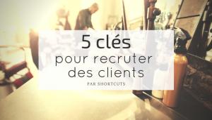 5 clés pour recruter des clients